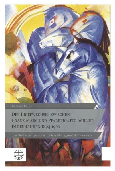 Der Briefwechsel zwischen Franz Marc und Pfarrer Otto Schlier in den Jahren 1894-1900