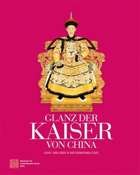Glanz der Kaiser von China: Kunst und Leben in der Verbotenen Stadt