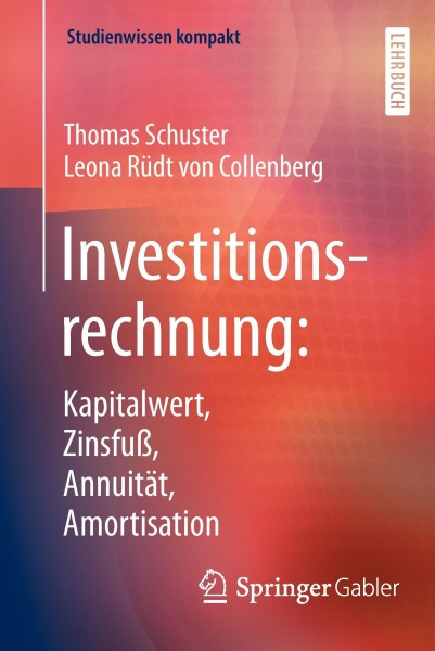Investitionsrechnung: Kapitalwert, Zinsfuß, Annuität, Amortisation
