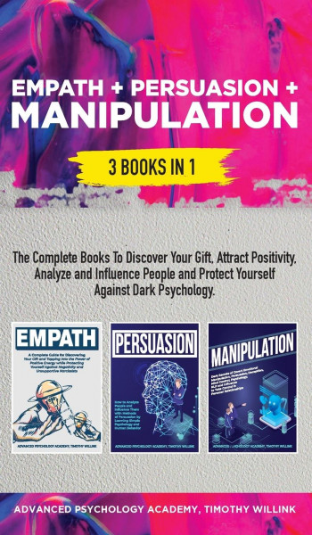 Empath + Persuasion + Manipulation: 3 Books in 1: A Complete Bundle to Discover Your Gift, Attract P