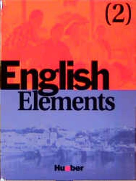 English Elements 2 / Lehr- und Arbeitsbuch: English Elements, Bd.2, Lehrbuch und Arbeitsbuch