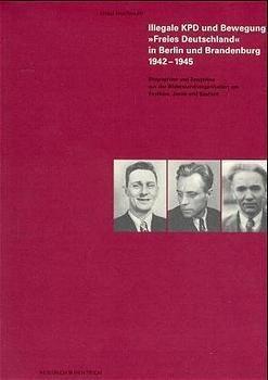 Illegale KPD und Bewegung Freies Deutschland in Berlin und Brandenburg 1942-1945