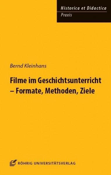 Filme im Geschichtsunterricht - Formate, Methoden, Ziele