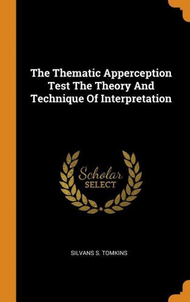 The Thematic Apperception Test the Theory and Technique of Interpretation