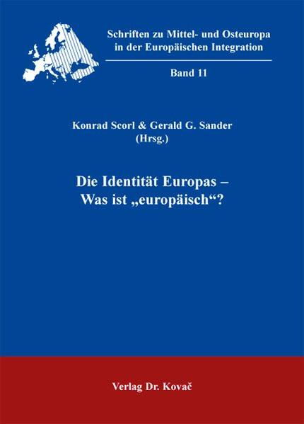"""Die Identität Europas - Was ist """"europäisch""""? (Schriften zu Mittel- und Osteuropa in der Europäische"""