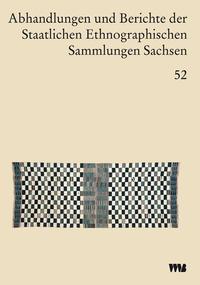 Abhandlungen und Berichte der Staatlichen Ethnographischen sammlungen Sachsen, Band 52
