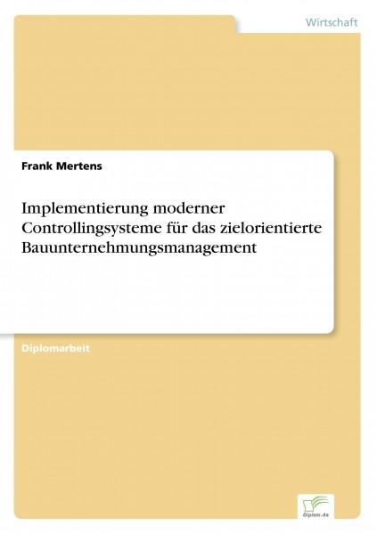 Implementierung moderner Controllingsysteme für das zielorientierte Bauunternehmungsmanagement