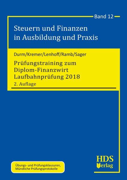 Prüfungstraining zum Diplom-Finanzwirt Laufbahnprüfung 2018: Steuern und Finanzen in Ausbildung und