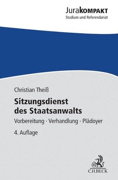 Sitzungsdienst des Staatsanwalts: Vorbereitung - Verhandlung - Plädoyer (Jura kompakt)