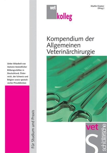 Kompendium der Allgemeinen Veterinärchirurgie: Für Studium und Praxis (vet.kolleg)