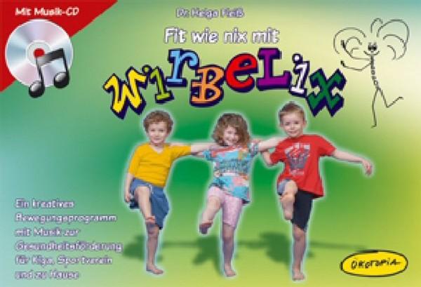 Fit wie nix mit WIRBELIX: Ein kreatives Bewegungsprogramm mit Musik zur Gesundheitsförderung für Kig