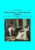 Briefe Napoleon I. an seine Gemahlin Josephine