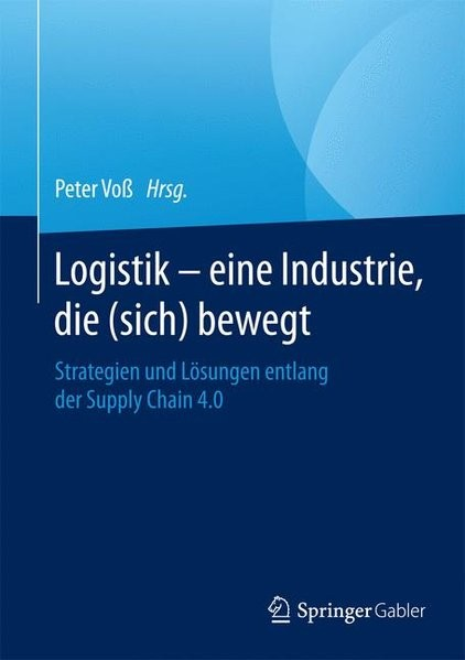 Logistik - eine Industrie, die (sich) bewegt: Strategien und Lösungen entlang der Supply Chain 4.0