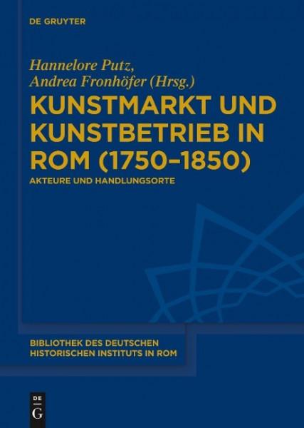 Kunstmarkt und Kunstbetrieb in Rom (1750-1850)