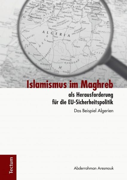Islamismus im Maghreb als Herausforderung für die EU-Sicherheitspolitik