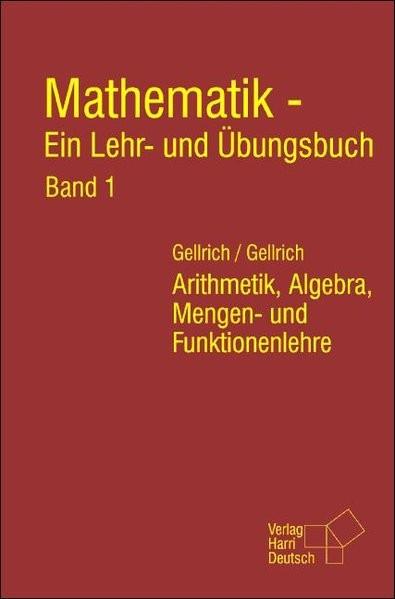 Mathematik - Ein Lehr- und Übungsbuch. Band 1: Arithmetik, Algebra, Mengen- und Funktionenlehre