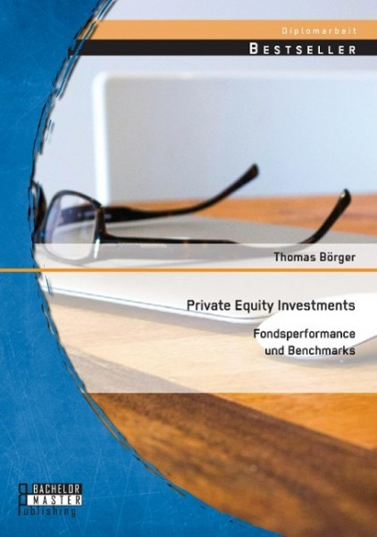 Private Equity Investments: Fondsperformance und Benchmarks