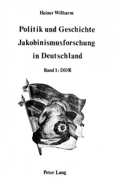 Politik und Geschichte - Jakobinismusforschung in Deutschland