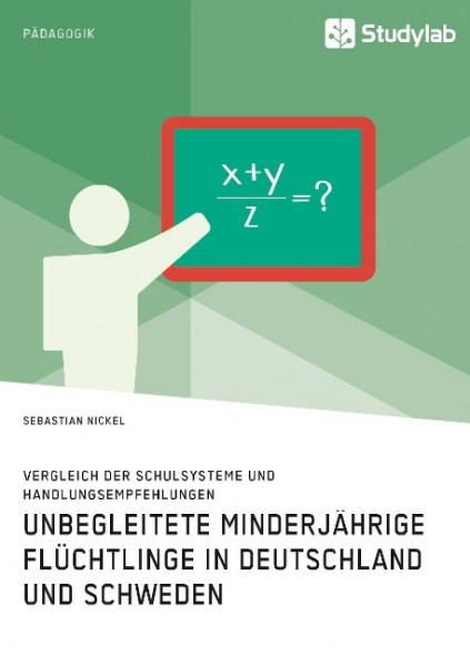 Unbegleitete minderjährige Flüchtlinge in Deutschland und Schweden. Vergleich der Schulsysteme und H