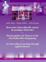 Theaterspielen als Chance in der interkulturellen Begegnung. Recontre Interculturelle Auto de ... - Aden, Jo?lle