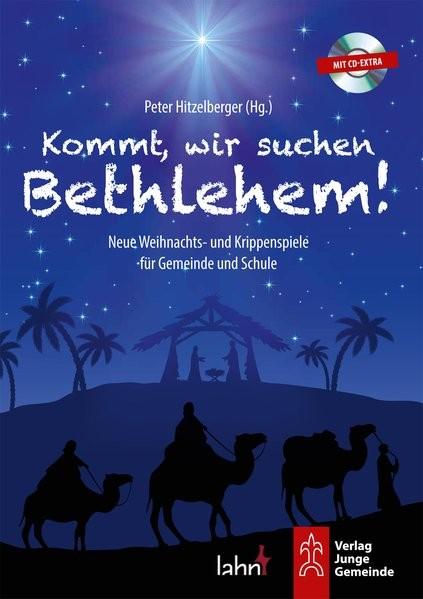 Kommt, wir suchen Bethlehem!: Neue Weihnachts- und Krippenspiele für Gemeinde und Schule