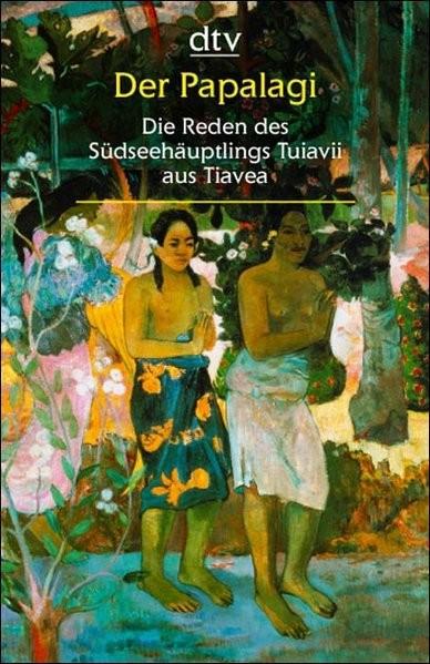 Der Papalagi: Die Reden des Südseehäuptlings Tuiavii aus Tiavea (dtv großdruck)