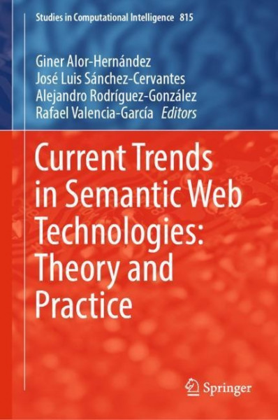 Current Trends in Semantic Web Technologies: Theory and Practice