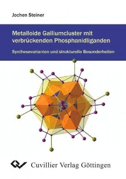 Metalloide Galliumcluster mit verbrückenden Phosphanidliganden: Synthesevarianten und strukturelle B