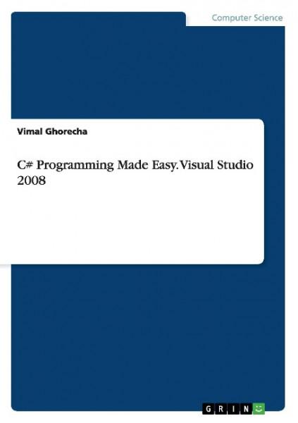 C# Programming Made Easy. Visual Studio 2008