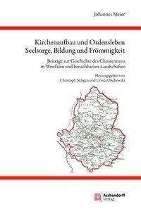 Kirchenaufbau und Ordensleben, Seelsorge, Bildung und Frömmigkeit