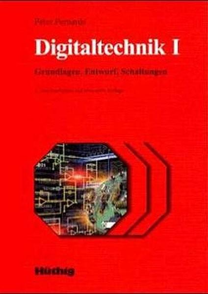 Digitaltechnik I: Grundlagen, Entwurf, Schaltungen