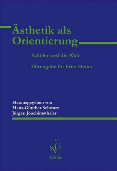 Ästhetik als Orientierung. Schiller und die Welt