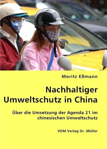 Nachhaltiger Umweltschutz in China: Über die Umsetzung der Agenda 21 im chinesischen Umweltschutz
