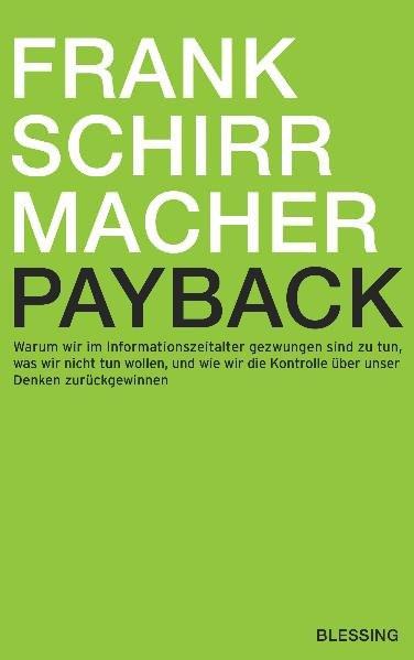 Payback: Warum wir im Informationszeitalter gezwungen sind zu tun, was wir nicht tun wollen, und wie