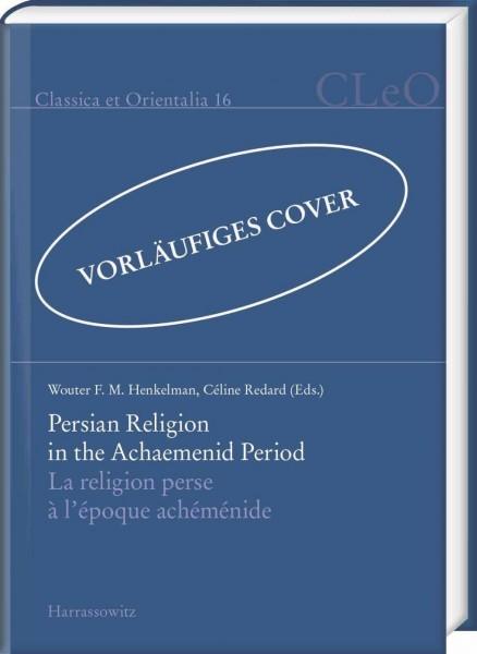Persian Religion in the Achaemenid Period / La religion perse à l'époque achéménide
