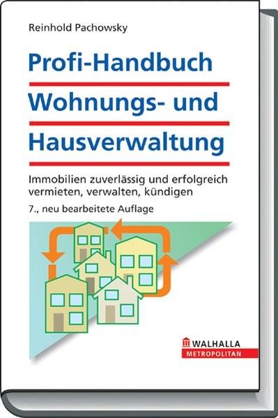 Profi-Handbuch Wohnungs- und Hausverwaltung: Immobilien zuverlässig und erfolgreich vermieten, verwa