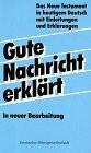 Gute Nachricht erklärt. Das Neue Testament in heutigem Deutsch