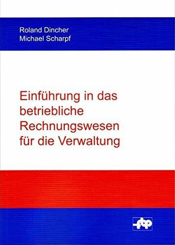 Einführung in das betriebliche Rechnungswesen für die Verwaltung (Schriftenreihe der Forschungsstell