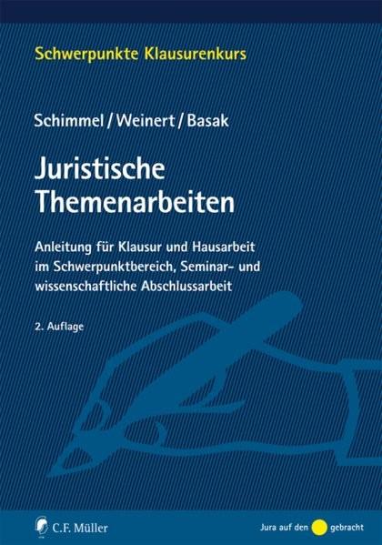 Juristische Themenarbeiten: Anleitung für Klausur und Hausarbeit im Schwerpunktbereich, Seminararbei