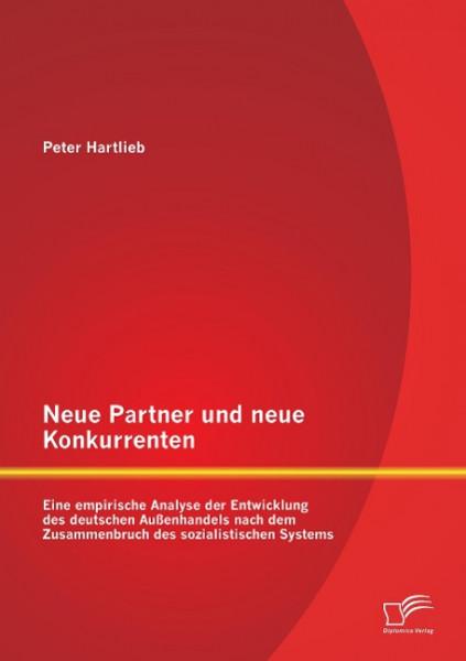 Neue Partner und neue Konkurrenten: Eine empirische Analyse der Entwicklung des deutschen Außenhande