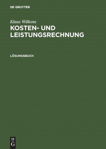 Kosten- und Leistungsrechnung. Lösungsbuch