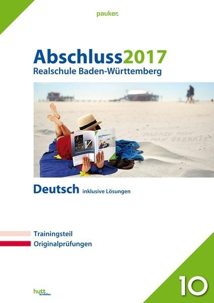 Abschluss 2017 - Realschule Baden-Württemberg Deutsch: Originalprüfungen mit Trainingsteil, inklusiv