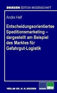 Entscheidungsorientiertes Speditionsmarketing - dargestellt am Beispiel des Marktes für Gefahrgut-Lo