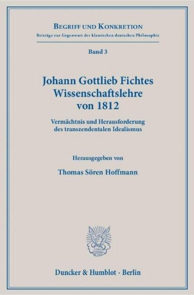Johann Gottlieb Fichtes Wissenschaftslehre von 1812