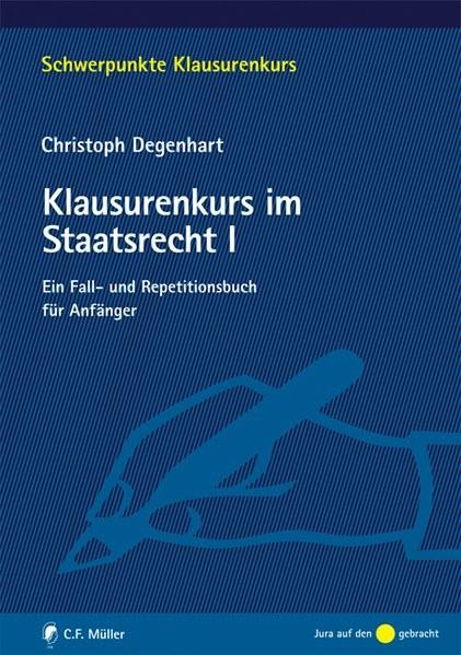 Klausurenkurs im Staatsrecht I: Ein Fall- und Repetitionsbuch für Anfänger
