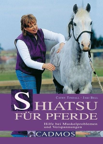 Shiatsu für Pferde: Hilfe bei Muskelproblemen und Verspannungen (Cadmos Pferdebuch)
