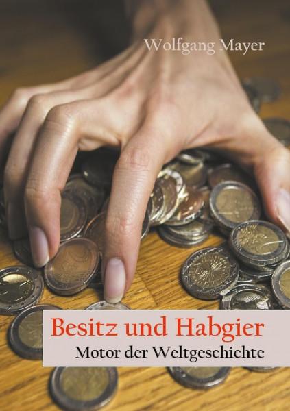Besitz und Habgier - Motor der Weltgeschichte