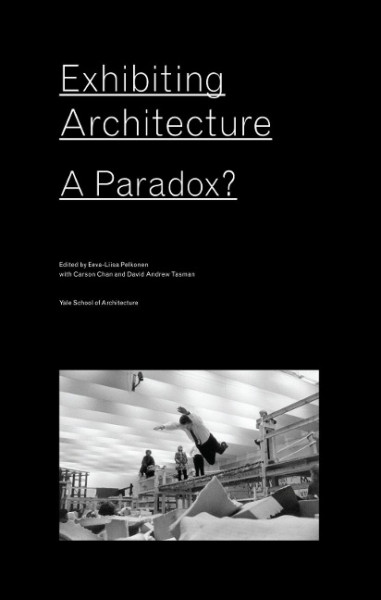 Exhibiting Architecture: A Paradox?