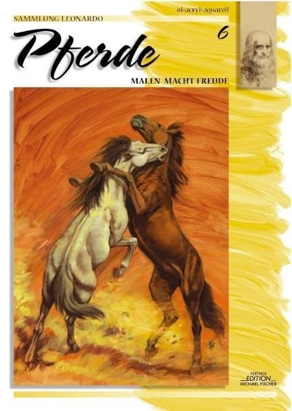 Sammlung Leonardo, Bd.6, Pferde (Sammlung Leonardo / Malen macht Freude)