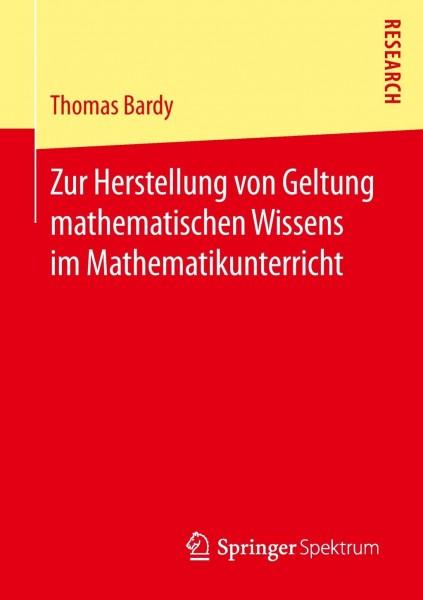 Zur Herstellung von Geltung mathematischen Wissens im Mathematikunterricht